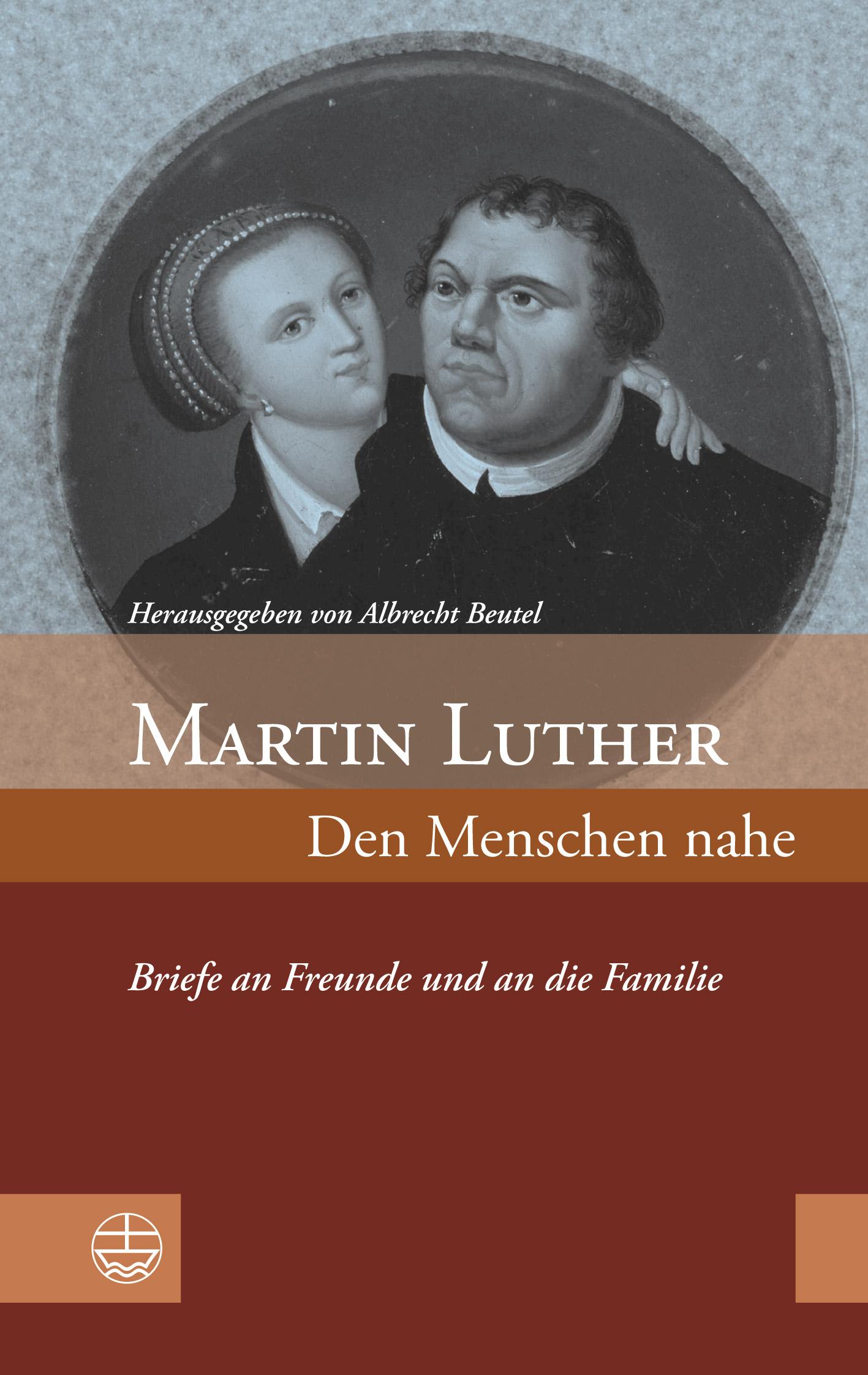 Briefe Von Luther : Den menschen nahe briefe an freunde und die familie