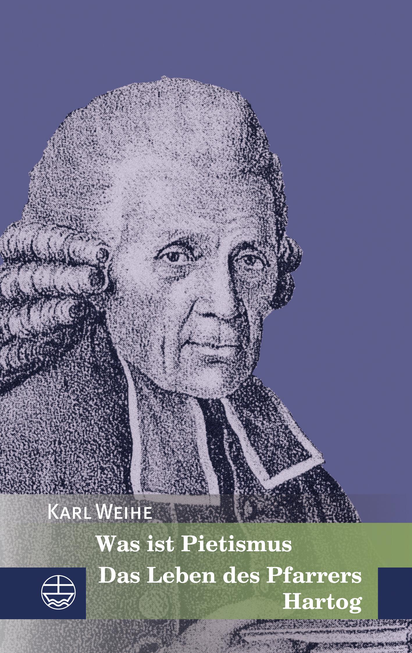 Was ist Pietismus | Das Leben des Pfarrers Hartog | Karl Weihe