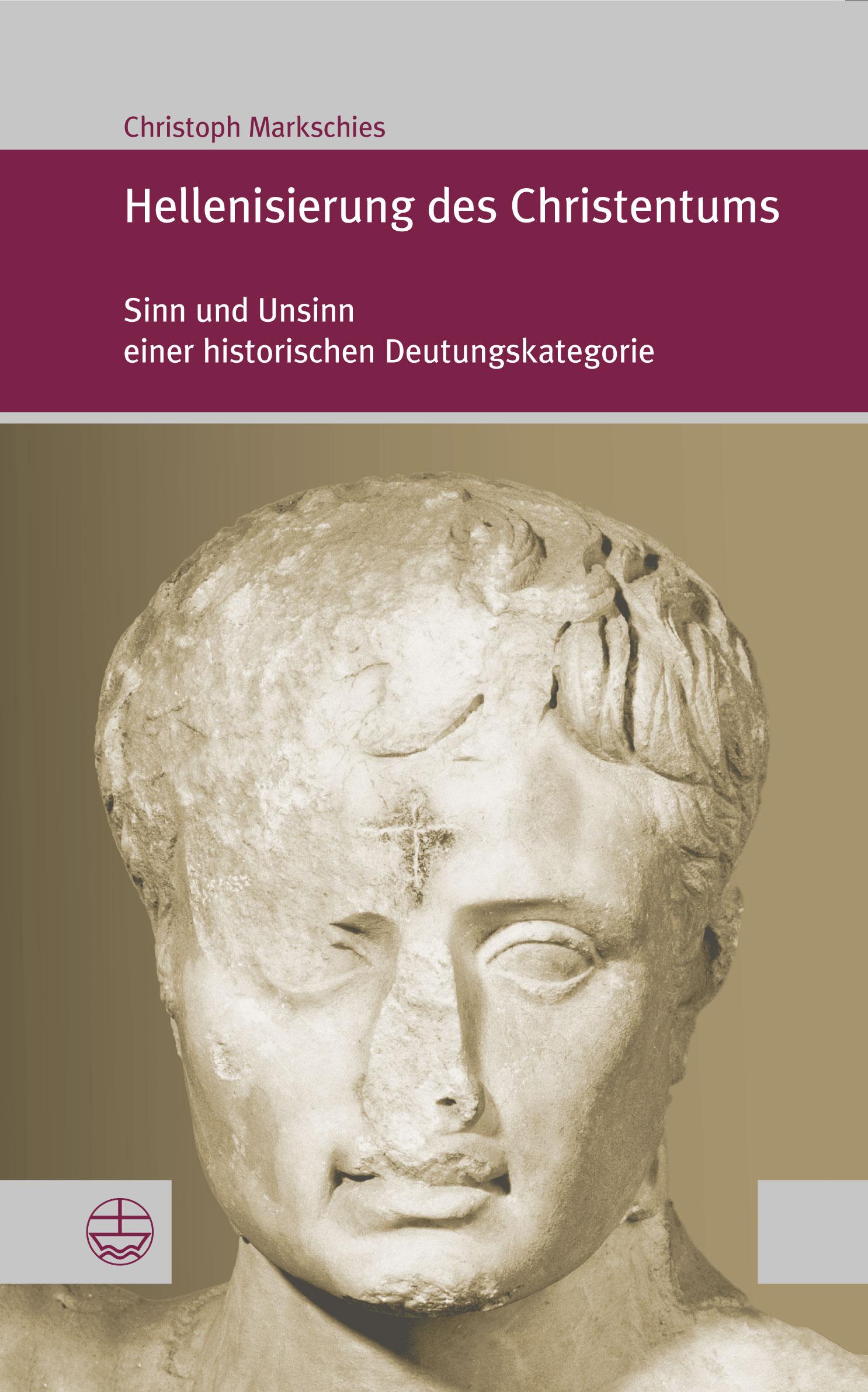 Hellenisierung des Christentums | Sinn und Unsinn einer ...