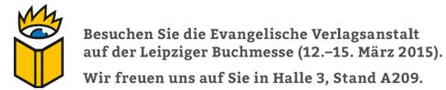 Besuchen Sie die Evangelische Verlagsanstalt auf der Leipziger Buchmesse (12.-15. M�rz 2015)! Wir freuen uns auf Sie in Halle 3, Stand A209.