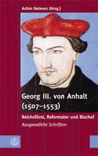 Georg III. von Anhalt (1507-1553) | Reichsfürst, Reformator und ...