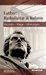 Luther: Katholizit�t und Reform