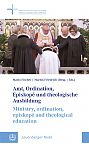 Amt, Ordination, Episkopé und theologische Ausbildung / Ministry, ordination, episkopé and theological education